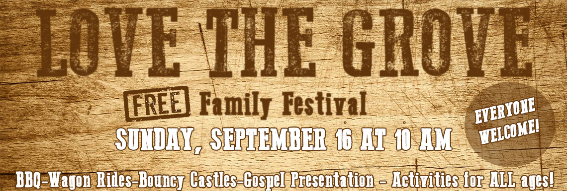 Love the Grove Free Family Festival. Sunday, September 16 at 10:00 am. Everyone Welcome!